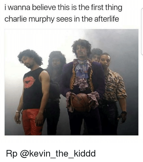 i wanna believe this is the first thing charlie murphy 18854686 i wanna believe this is the first thing charlie murphy sees in the