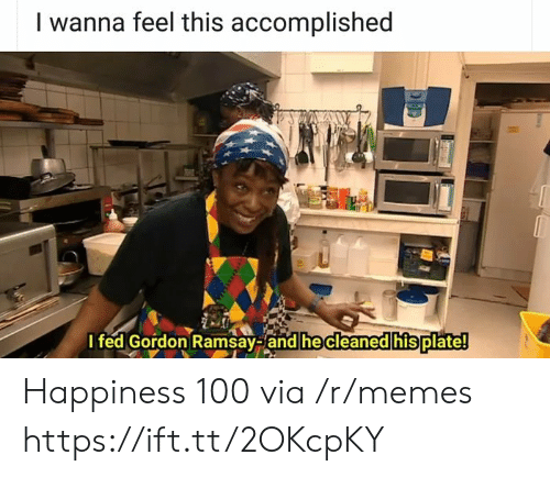 accomplished: I wanna feel this accomplished  I fed Gordon Ramsay-and he cleaned his plate! Happiness 100 via /r/memes https://ift.tt/2OKcpKY