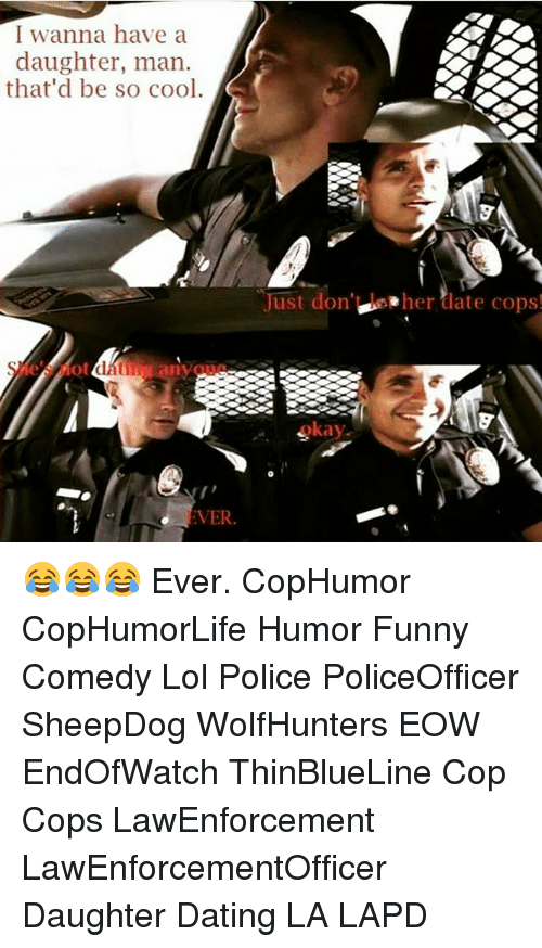 cops dating other cops Jokes, jokes, and more police jokes about cops and policeman half of him is the good cop, and the other half is the bad how many cop jokes are there.
