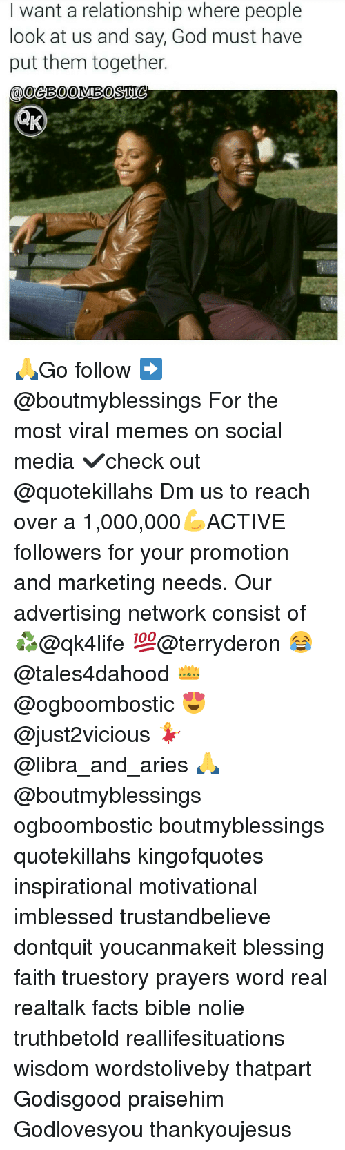 Advertisment: I want a relationship where people  look at us and say, God must have  put them together  @OeB00MOBOSTIC 🙏Go follow ➡@boutmyblessings For the most viral memes on social media ✔check out @quotekillahs Dm us to reach over a 1,000,000💪ACTIVE followers for your promotion and marketing needs. Our advertising network consist of ♻@qk4life 💯@terryderon 😂@tales4dahood 👑@ogboombostic 😍@just2vicious 💃@libra_and_aries 🙏@boutmyblessings ogboombostic boutmyblessings quotekillahs kingofquotes inspirational motivational imblessed trustandbelieve dontquit youcanmakeit blessing faith truestory prayers word real realtalk facts bible nolie truthbetold reallifesituations wisdom wordstoliveby thatpart Godisgood praisehim Godlovesyou thankyoujesus