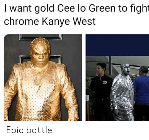 cee lo green: I want gold Cee lo Green to fight  chrome Kanye West Epic battle