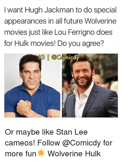 lou ferrigno: I want Hugh Jackman todo special  appearances in all future Wolverine  movies just like Lou Ferrigno does  for Hulk movies! Do you agree?  IG omicay Or maybe like Stan Lee cameos! Follow @Comicdy for more fun🌟 Wolverine Hulk