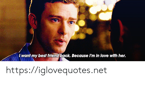 Im In Love: I want my best friend back. Because I'm in love with her. https://iglovequotes.net