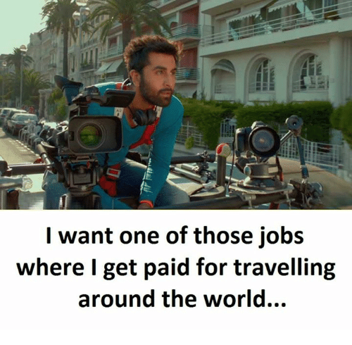 Jobs, World, and Wanted: I want one of those jobs  where I get paid for travelling  around the world...
