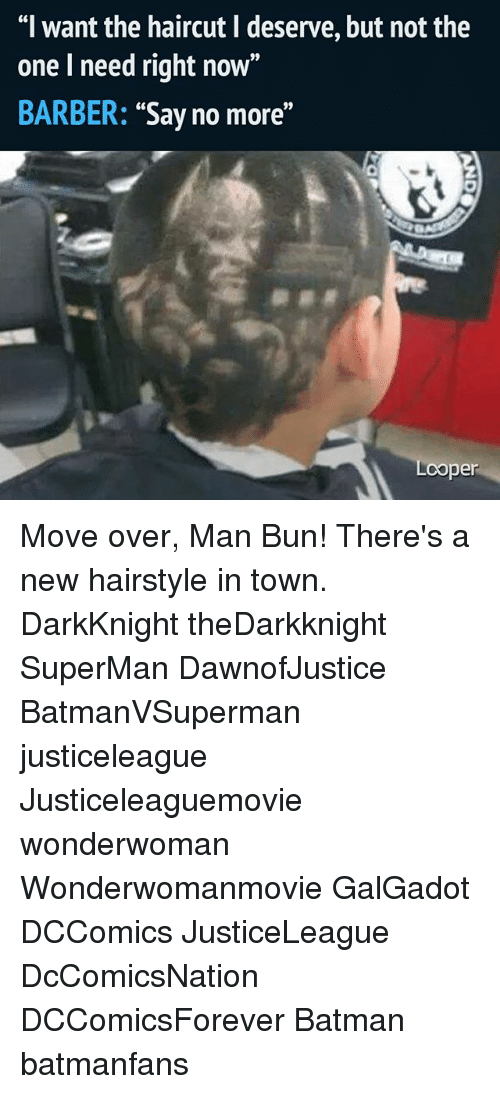 "Overly Manly: ""I want the haircut l deserve, but not the  one I need right now  BARBER  ""Say no more  Looper Move over, Man Bun! There's a new hairstyle in town. DarkKnight theDarkknight SuperMan DawnofJustice BatmanVSuperman justiceleague Justiceleaguemovie wonderwoman Wonderwomanmovie GalGadot DCComics JusticeLeague DcComicsNation DCComicsForever Batman batmanfans"