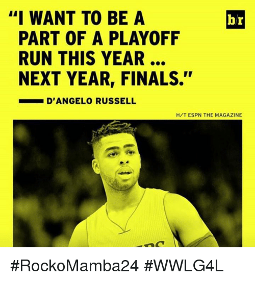 "Memes, d'Angelo Russell, and 🤖: ""I WANT TO BE A  br  PART OF A PLAYOFF  RUN THIS YEAR  NEXT YEAR, FINALS.""  D'ANGELO RUSSELL  H/T ESPN THE MAGAZINE #RockoMamba24 #WWLG4L"