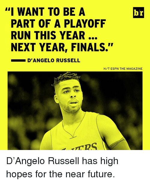 "Espn, Sports, and d'Angelo Russell: ""I WANT TO BE A  br  PART OF A PLAYOFF  RUN THIS YEAR  NEXT YEAR, FINALS.""  D'ANGELO RUSSELL  HIT ESPN THE MAGAZINE D'Angelo Russell has high hopes for the near future."