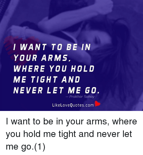 Never Let Go Love Quotes: 25+ Best Memes About Quotes