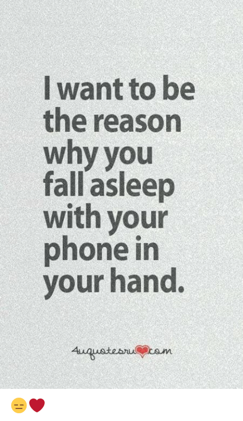 i want to be the reason why you fall asleep with your