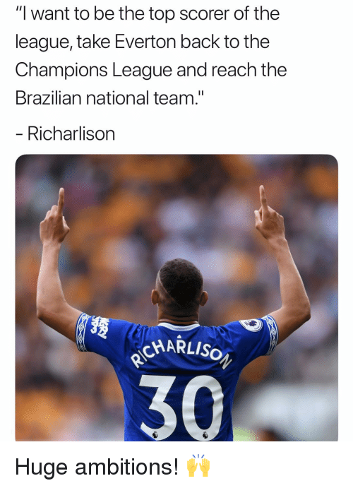 "Everton, Memes, and Champions League: ""I want to be the top scorer of the  league, take Everton back to the  Champions League and reach the  Brazilian national team.""  Richarlison  304 Huge ambitions! 🙌"