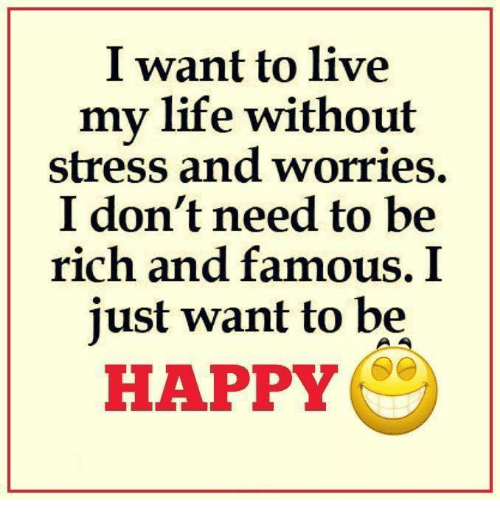 a fulfilling life of happiness without worries 108 quotes have been tagged as simple-life:  simpler without paying bills and the common worries we  a simple life we achieve an unknown happiness.