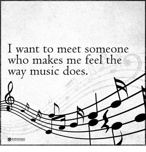 Memes, Music, and 🤖: I want to meet someone  who makes me feel the  way music does  EXPANDED