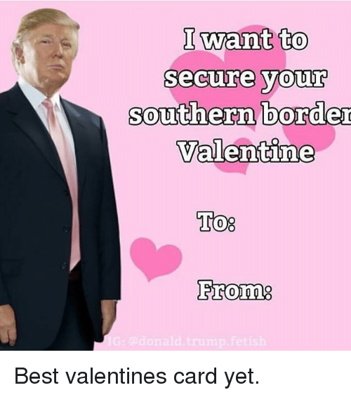 Memes, Valentineu0027s Card, And 🤖: I Want To Secure Your Southern Border  Valentine