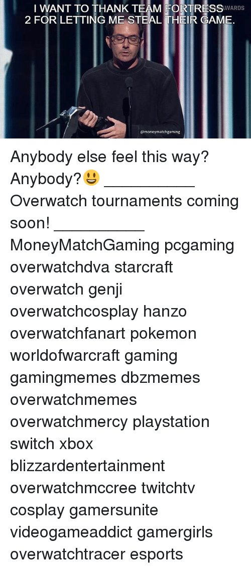 starcrafts: I WANT TO THANK TEAM FORTRESSIWARDS  2 FOR LETTING ME STEAL THEIR GAME  @moneymatchgaming Anybody else feel this way? Anybody?😃 __________ Overwatch tournaments coming soon! __________ MoneyMatchGaming pcgaming overwatchdva starcraft overwatch genji overwatchcosplay hanzo overwatchfanart pokemon worldofwarcraft gaming gamingmemes dbzmemes overwatchmemes overwatchmercy playstation switch xbox blizzardentertainment overwatchmccree twitchtv cosplay gamersunite videogameaddict gamergirls overwatchtracer esports