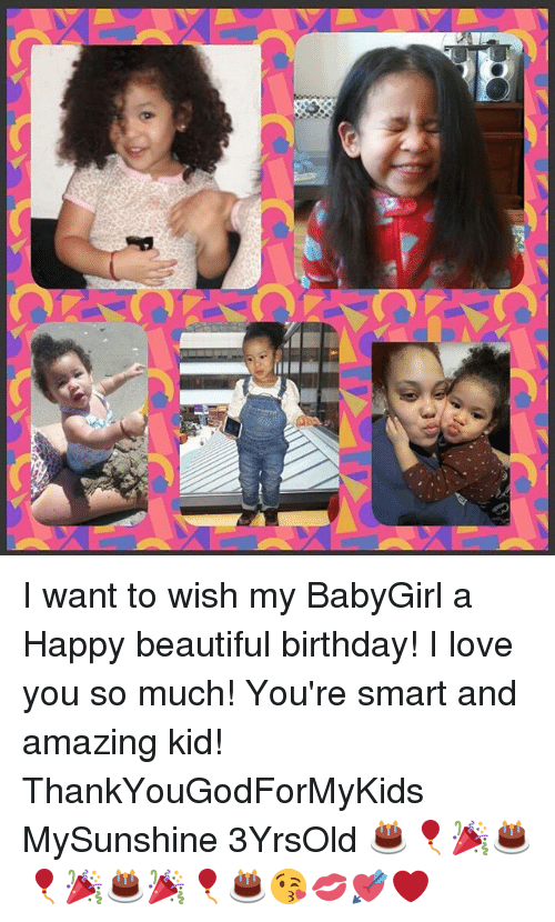 I Want To Wish My Babygirl A Happy Beautiful Birthday I I Want To Wish You A Happy Birthday