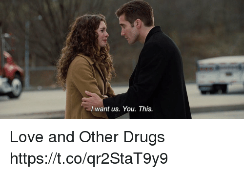 Drugs, Love, and Memes: I want us. You. This Love and Other Drugs https://t.co/qr2StaT9y9