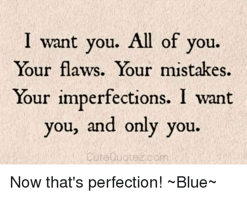 i want you all of you your flaws your mistakes 4668333 i want you all of you your flaws your mistakes your imperfections