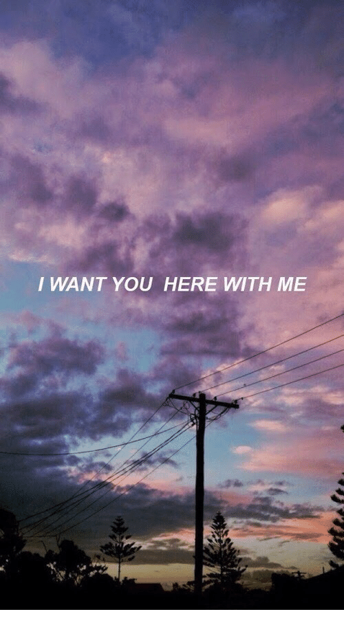 You, I Want You, and  Want: I WANT YOU HERE WITH ME