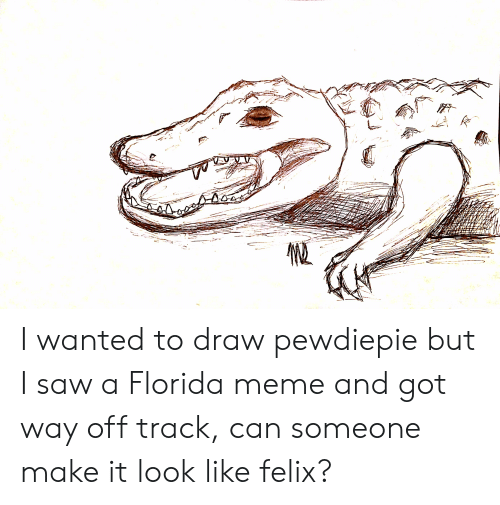 Florida Meme: I wanted to draw pewdiepie but I saw a Florida meme and got way off track, can someone make it look like felix?