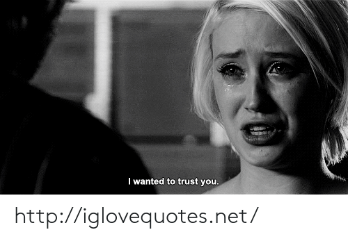 trust you: I wanted to trust you. http://iglovequotes.net/