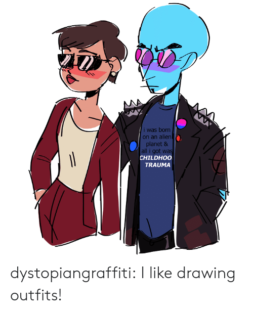 outfits: i was born  on an alien  planet &  all i got was  CHILDHOO  TRAUMA dystopiangraffiti:  I like drawing outfits!