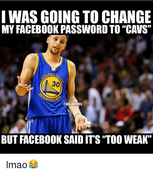 """Cavs, Facebook, and Lmao: I WAS GOING TO CHANGE  MYFACEBOOK PASSWORD TO """"CAVS""""  DEN  30  TARRIOR  ONBAMEMES  BUT FACEBOOK SAID IT'S """"TOO WEAK"""" lmao😂"""