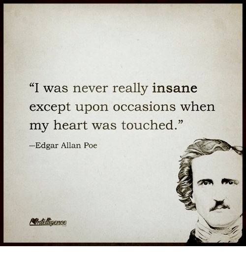"Memes, Heart, and Edgar Allan Poe: ""I was never really insane  except upon occasions when  my heart was touched.""  Edgar Allan Poe  Analigence"