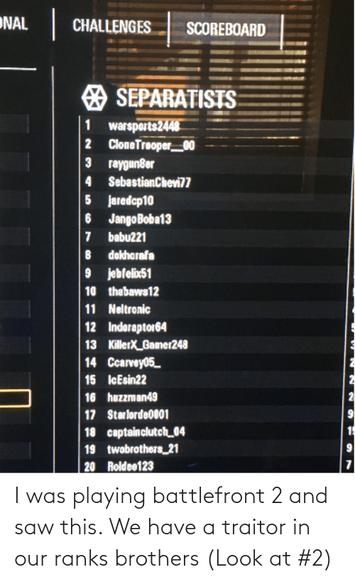 traitor: I was playing battlefront 2 and saw this. We have a traitor in our ranks brothers (Look at #2)