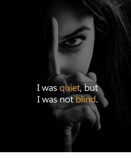 Quiet,  Blind, and But: I was quiet, but  I was not blind.