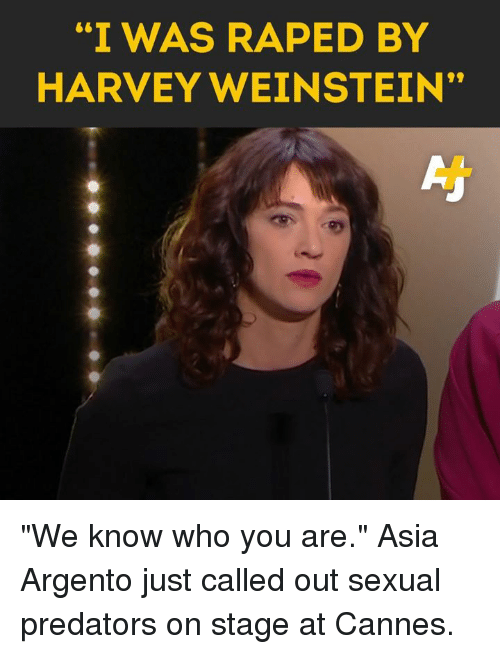"""Memes, 🤖, and Predators: """"I WAS RAPED BY  HARVEY WEINSTEIN"""" """"We know who you are.""""   Asia Argento just called out sexual predators on stage at Cannes."""