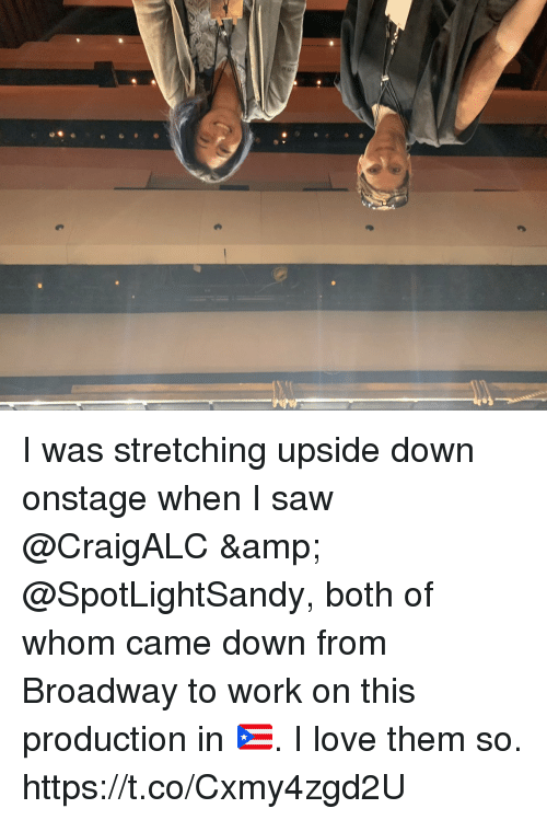 broadway: I was stretching upside down onstage when I saw @CraigALC & @SpotLightSandy, both of whom came down from Broadway to work on this production in 🇵🇷. I love them so. https://t.co/Cxmy4zgd2U