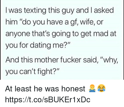 "Dating, Texting, and Wife: I was texting this guy and l asked  him ""do you have a gf, wife, or  anyone that's going to get mad at  you for dating me?""  And this mother fucker said, ""why,  you can't fight?"" At least he was honest 🤷‍♂️😂 https://t.co/sBUKEr1xDc"