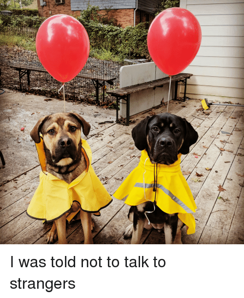 I Was Told: I was told not to talk to strangers