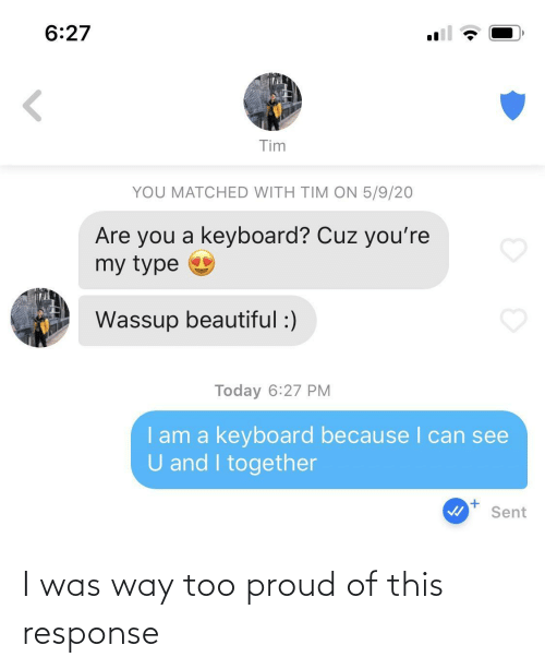 Proud: I was way too proud of this response