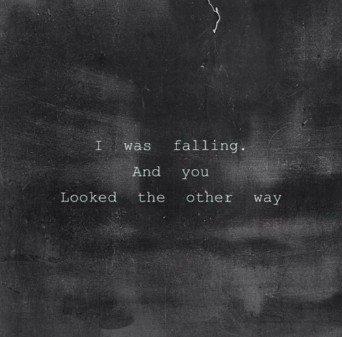 You Looked: I wasfalling  And you  Looked the other way