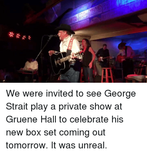 Boxing, Texas, and Celebrated: I We were invited to see George Strait play a private show at Gruene Hall to celebrate his new box set coming out tomorrow. It was unreal.