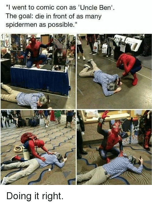 "Memes, Comic Con, and Goal: ""I went to comic con as 'Uncle Ben  The goal: die in front of as many  spidermen as possible."" Doing it right."