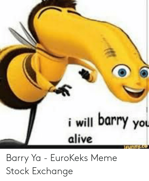Meme Stock Exchange: i will barry you  alive  Hunayas Barry Ya - EuroKeks Meme Stock Exchange