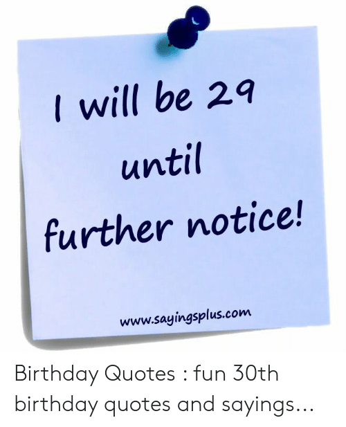 i will be 29 until further notice sayingsplus birthday quotes