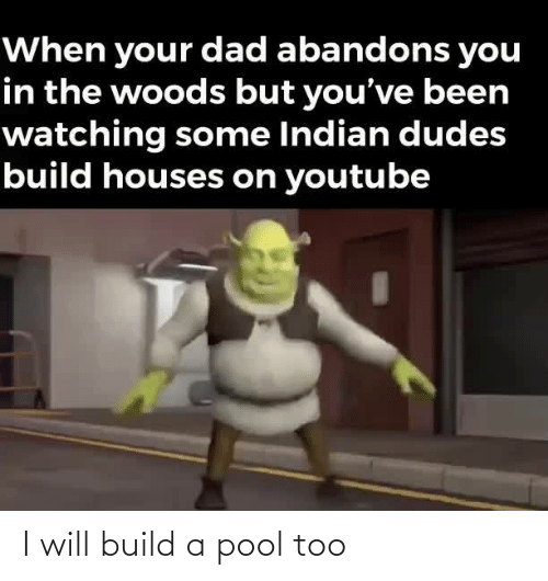 build a: I will build a pool too