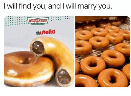 Nutella, Will, and You: I will find you, and I will marry you.  eme.  nutella