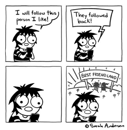 followed: I will follow this  They followed  back!  person I like!  BEST FRIENDLAND  Sarah Andersen