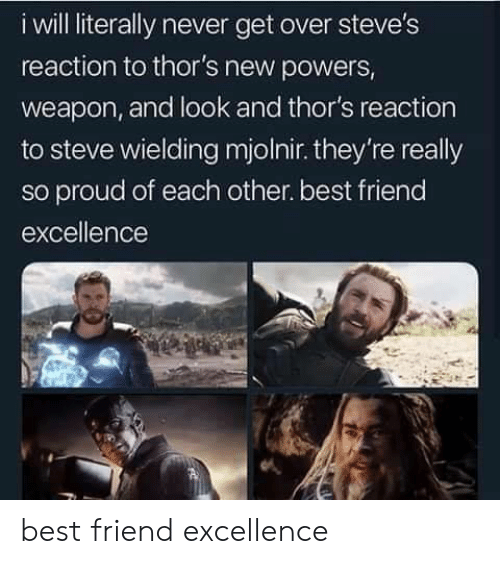 mjolnir: i will literally never get over steve's  reaction to thor's new powers,  weapon, and look and thor's reaction  to steve wielding mjolnir. they're really  so proud of each other. best friend  excellence  e4, best friend excellence
