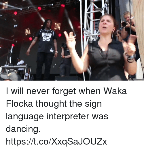 Waka Flocka: I will never forget when Waka Flocka thought the sign language interpreter was dancing. https://t.co/XxqSaJOUZx