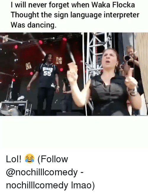 Waka Flocka: I will never forget when Waka Flocka  Thought the sign language interpreter  Was dancing Lol! 😂 (Follow @nochilllcomedy - nochilllcomedy lmao)