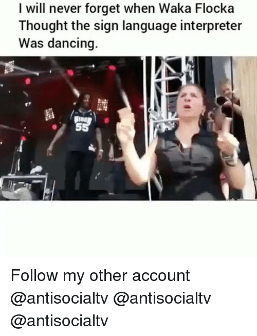 Waka Flocka: I will never forget when Waka Flocka  Thought the sign language interpreter  Was dancing.  闘 Follow my other account @antisocialtv @antisocialtv @antisocialtv