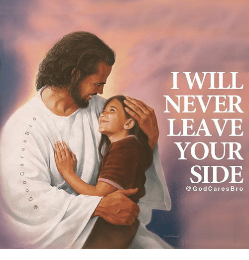 God, Memes, and Never: I WILL  NEVER  LEAVE  YOUR  SIDE  @God Cares Bro
