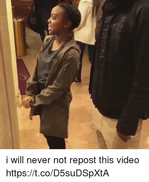 Video, Girl Memes, and Never: i will never not repost this video https://t.co/D5suDSpXtA