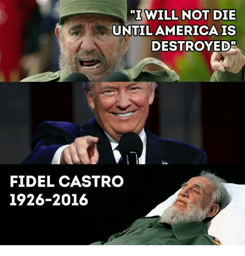 i will not die until america is destroyed fidel castro 7480915 i will not die until america is destroyed fidel castro 1926 2016