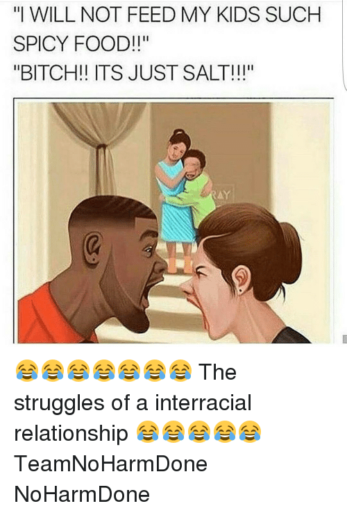 """Bitch, Memes, and Struggle: """"I WILL NOT FEED MY KIDS SUCH  SPICY FOOD!  """"BITCH! ITS JUST SALT!!! 😂😂😂😂😂😂😂 The struggles of a interracial relationship 😂😂😂😂😂 TeamNoHarmDone NoHarmDone"""